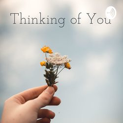 Thinking of You Podcast